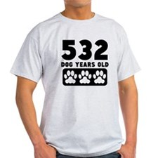 532 Dog Years Old T-Shirt