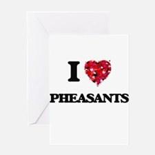 I love Pheasants Greeting Cards