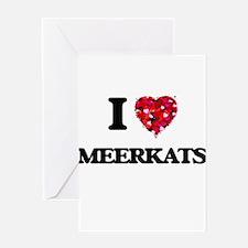 I love Meerkats Greeting Cards