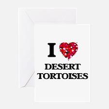 I love Desert Tortoises Greeting Cards