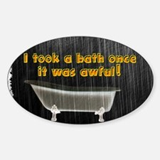 Took a Bath Once Rustic Rain Sticker (Oval)