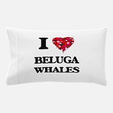 I love Beluga Whales Pillow Case
