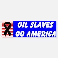OIL SLAVES GO AMERICA - Bumper Bumper Bumper Sticker