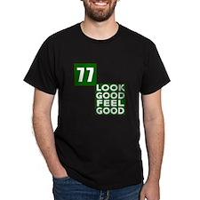 77 Look Good Feel Good Birthday78 Loo T-Shirt