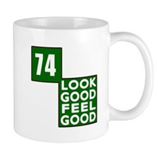 74 Look Good Feel Good Birthday Mug