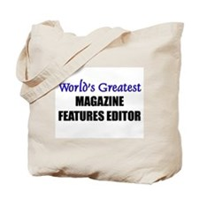Worlds Greatest MAGAZINE FEATURES EDITOR Tote Bag