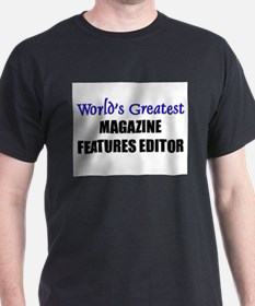 Worlds Greatest MAGAZINE FEATURES EDITOR T-Shirt