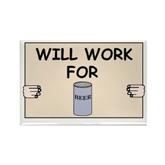 WILL WORK FOR BEER Rectangle Magnet