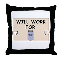 WILL WORK FOR BEER Throw Pillow