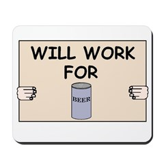 WILL WORK FOR BEER Mousepad