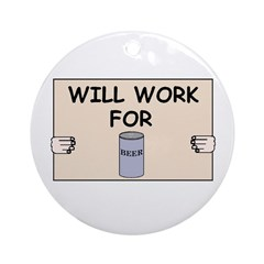 WILL WORK FOR BEER Ornament (Round)
