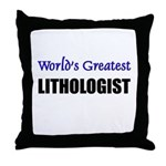 Worlds Greatest LITHOLOGIST Throw Pillow