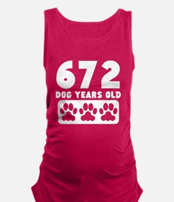 672 Dog Years Old Maternity Tank Top