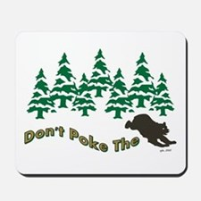 DONT POKE THE BEAR Mousepad