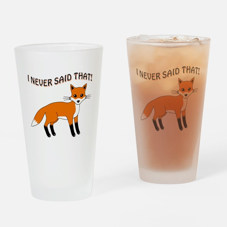 I NEVER SAID THAT! Drinking Glass