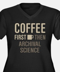 Coffee Then Archival Science Plus Size T-Shirt