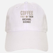 Coffee Then Archival Science Baseball Baseball Cap