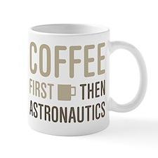 Coffee Then Astronautics Mugs