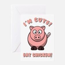 IM CUTE! EAT CHICKEN! Greeting Cards