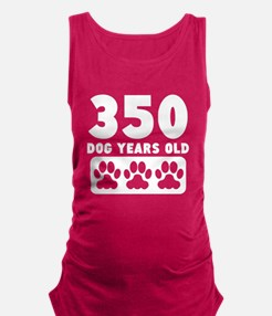 350 Dog Years Old Maternity Tank Top