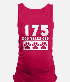 175 Dog Years Old Maternity Tank Top