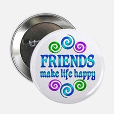 "Friends Make Life Happy 2.25"" Button"