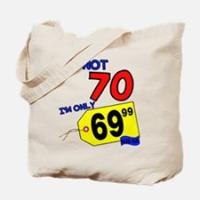 I'm not 70 I'm 69.99 Tote Bag