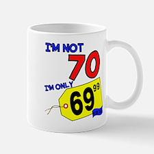 I'm not 70 I'm 69.99 Mug
