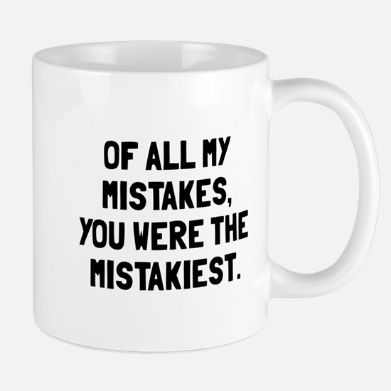 You were mistakiest Mug