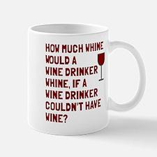 Wine drinker whine Mug