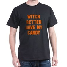 Witch better have my candy T-Shirt