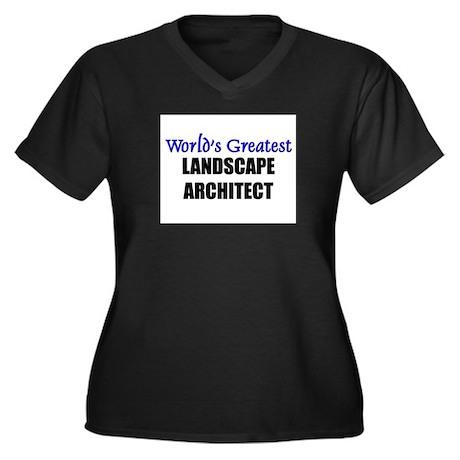 Worlds Greatest LANDSCAPE ARCHITECT Women's Plus S