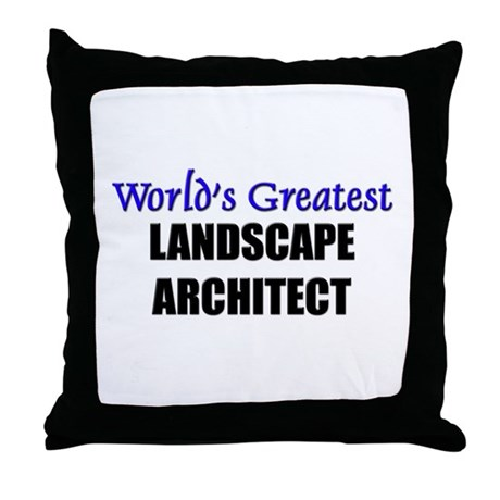 Worlds Greatest LANDSCAPE ARCHITECT Throw Pillow