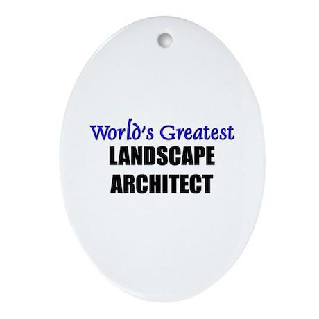 Worlds Greatest LANDSCAPE ARCHITECT Ornament (Oval