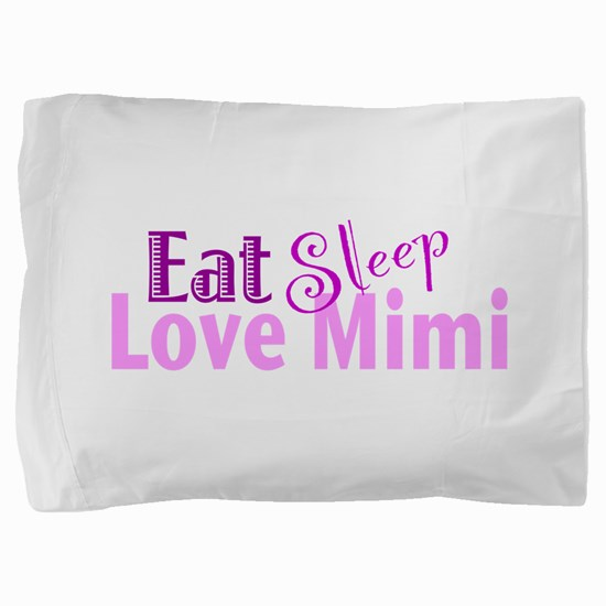 Eat Sleep Love Mimi Pillow Sham