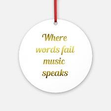 When Words Fail Music Speaks Round Ornament