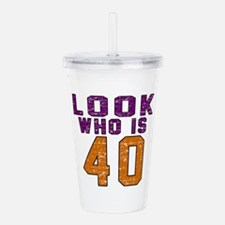 Look Who Is 40 Acrylic Double-wall Tumbler