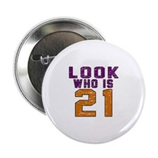 """Look Who Is 21 2.25"""" Button"""
