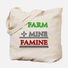 Farm plus Mine equals Famine Tote Bag