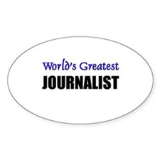 Worlds Greatest JOURNALIST Oval Decal