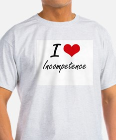 I Love Incompetence T-Shirt