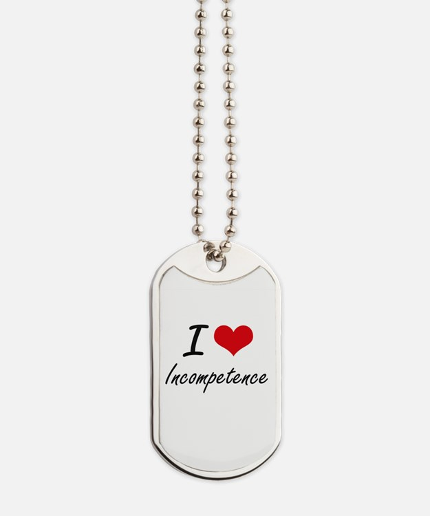 I Love Incompetence Dog Tags