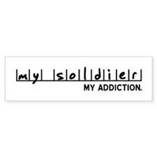 My Soldier, My Addiction Bumper Bumper Sticker