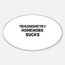 Trigonometry Homework Sucks Oval Decal