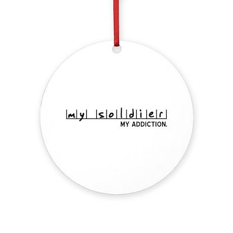 My Soldier, My Addiction Ornament (Round)