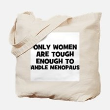 Only Women are tough enough t Tote Bag
