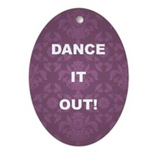 DANCE IT OUT! Oval Ornament