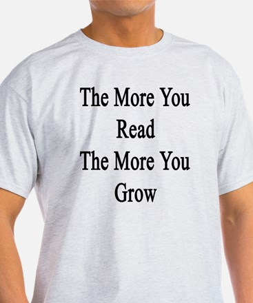 The More You Read The More You Grow  T-Shirt