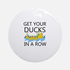 GET YOUR DUCKS IN A ROW Round Ornament