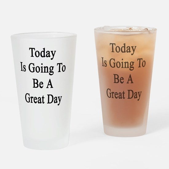 Today Is Going To Be A Great Day  Drinking Glass